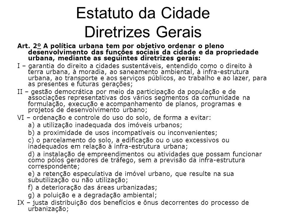 Estatuto da Cidade Diretrizes Gerais Art. 2º A política urbana tem por objetivo ordenar o pleno desenvolvimento das funções sociais da cidade e da pro