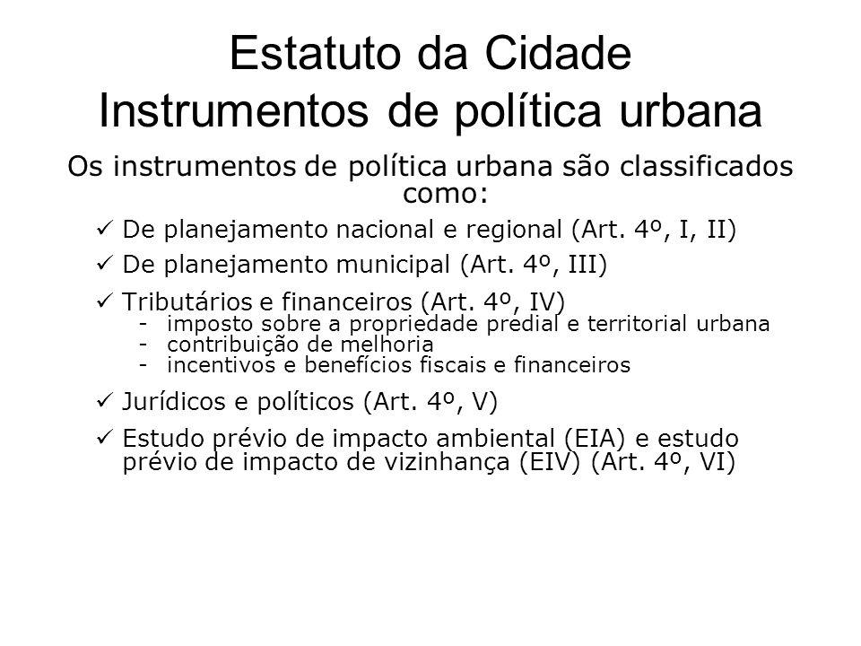 Estatuto da Cidade Instrumentos de política urbana Os instrumentos de política urbana são classificados como: De planejamento nacional e regional (Art