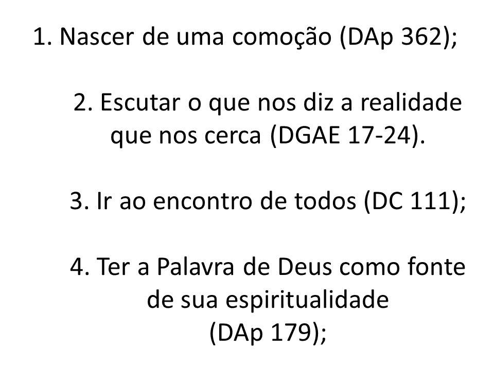 1. Nascer de uma comoção (DAp 362); 2. Escutar o que nos diz a realidade que nos cerca (DGAE 17-24). 3. Ir ao encontro de todos (DC 111); 4. Ter a Pal