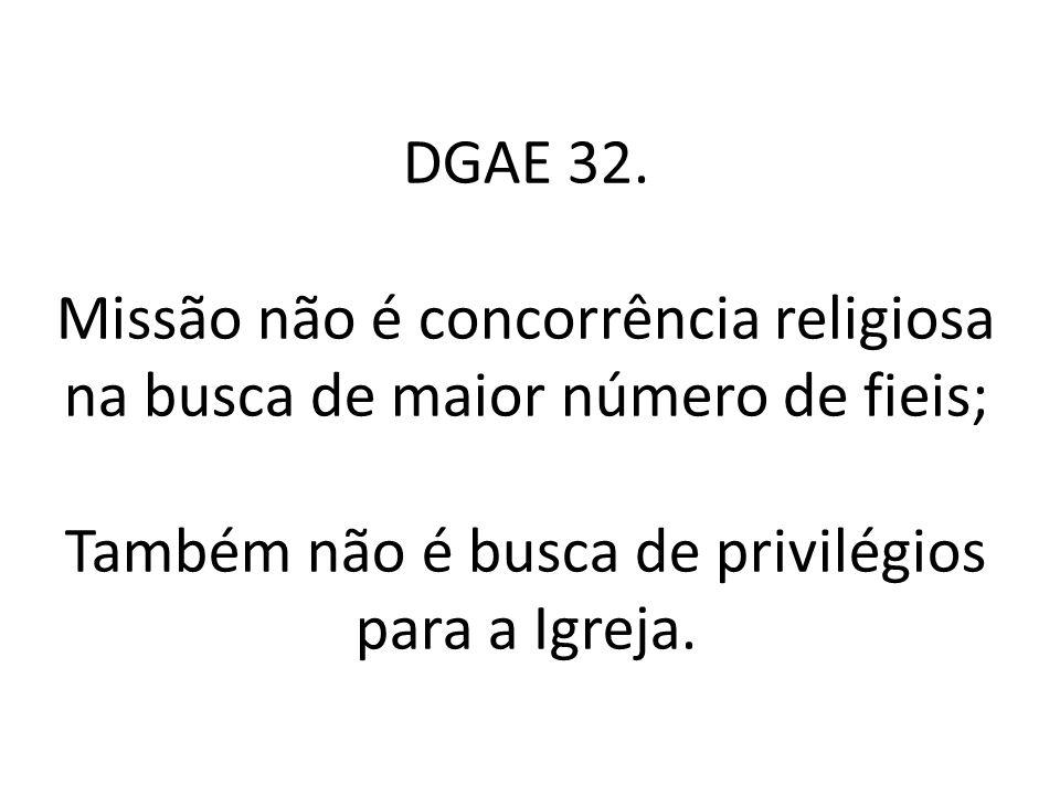 DGAE 32. Missão não é concorrência religiosa na busca de maior número de fieis; Também não é busca de privilégios para a Igreja.