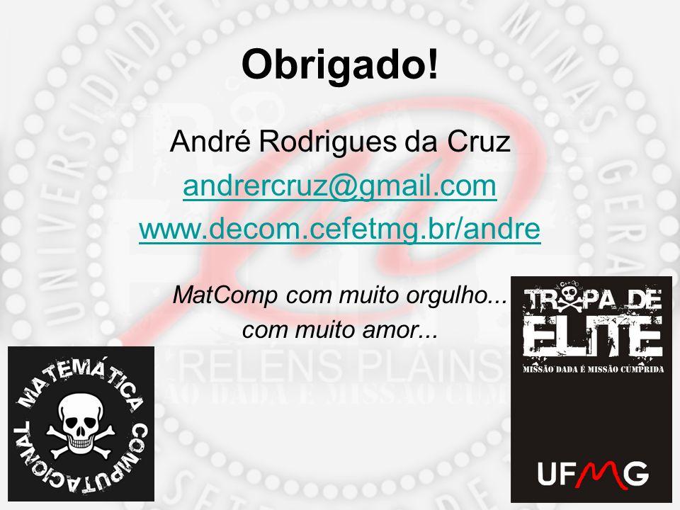 Obrigado! André Rodrigues da Cruz andrercruz@gmail.com www.decom.cefetmg.br/andre MatComp com muito orgulho... com muito amor...