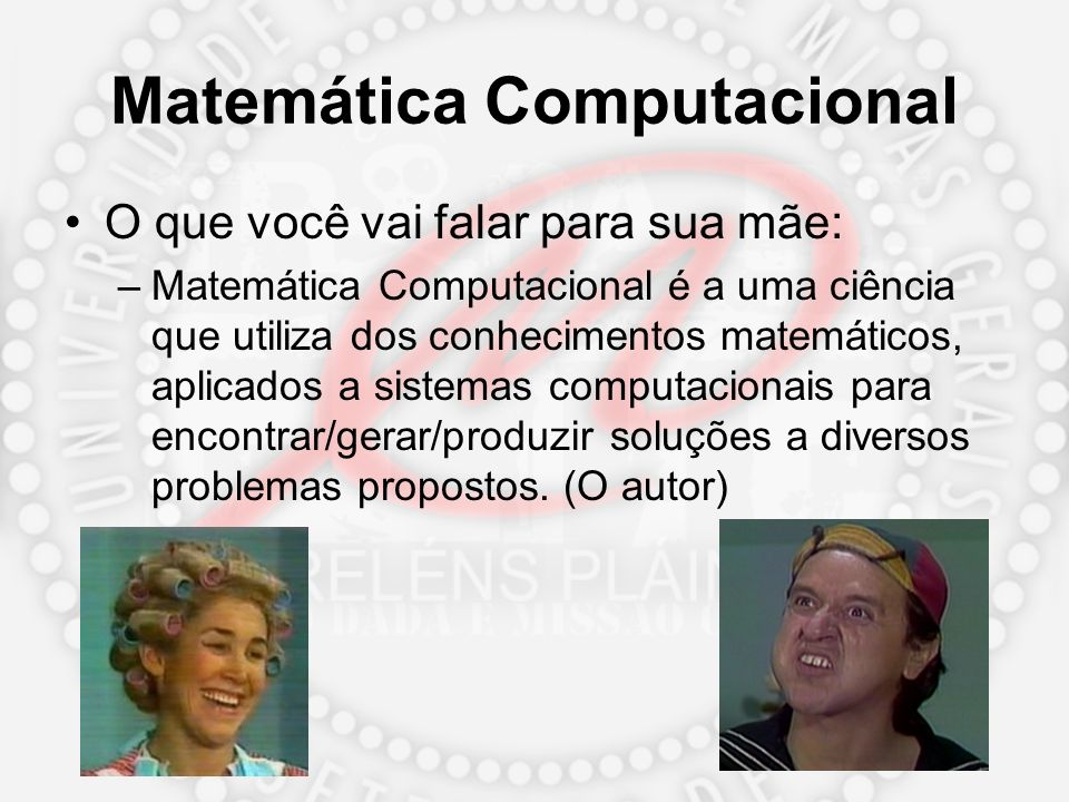Matemática Computacional Computational mathematics involves mathematical research in areas of science where computing plays a central and essential role, emphasizing algorithms, numerical methods, and symbolic methods.