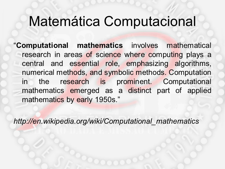 Matemática Computacional Computational mathematics involves mathematical research in areas of science where computing plays a central and essential ro