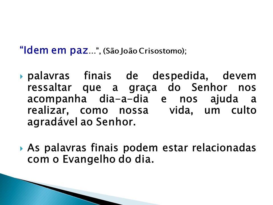 Idem em paz..., (São João Crisostomo); palavras finais de despedida, devem ressaltar que a graça do Senhor nos acompanha dia-a-dia e nos ajuda a reali