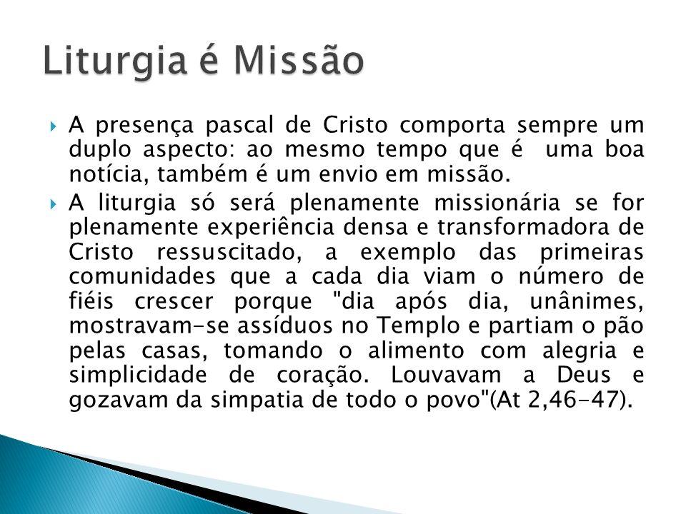 A presença pascal de Cristo comporta sempre um duplo aspecto: ao mesmo tempo que é uma boa notícia, também é um envio em missão. A liturgia só será pl