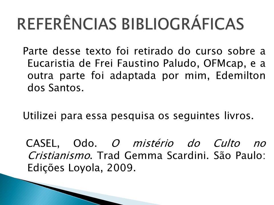 Parte desse texto foi retirado do curso sobre a Eucaristia de Frei Faustino Paludo, OFMcap, e a outra parte foi adaptada por mim, Edemilton dos Santos