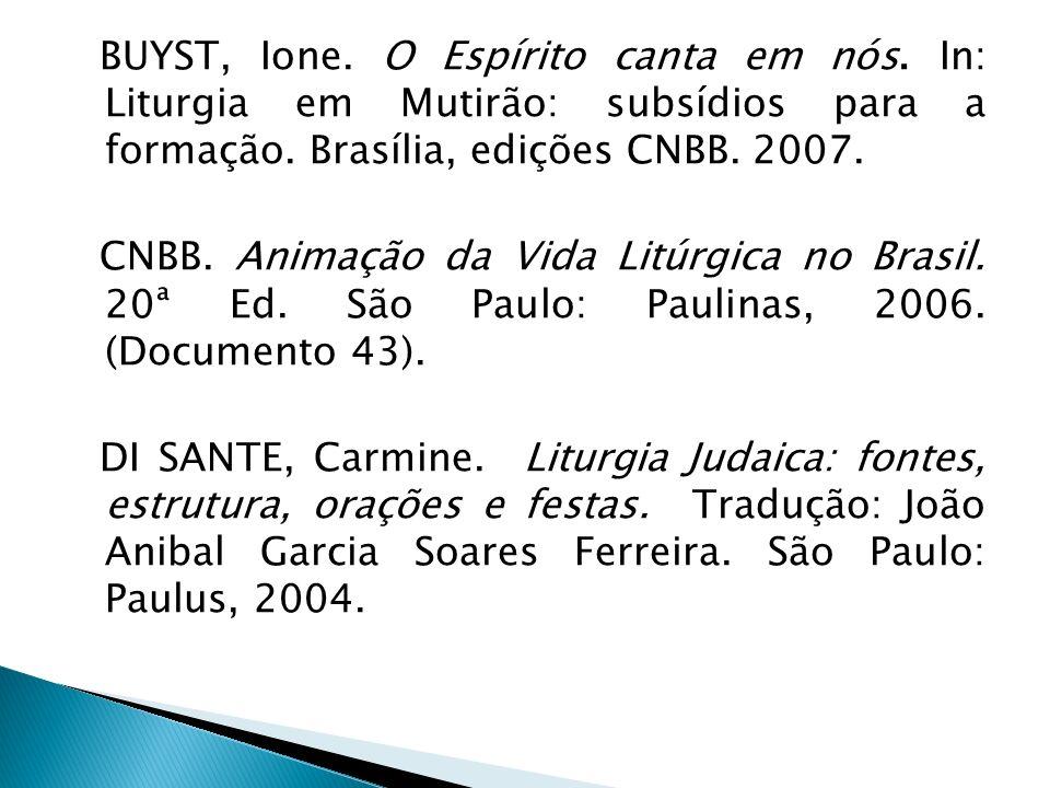 BUYST, Ione. O Espírito canta em nós. In: Liturgia em Mutirão: subsídios para a formação. Brasília, edições CNBB. 2007. CNBB. Animação da Vida Litúrgi
