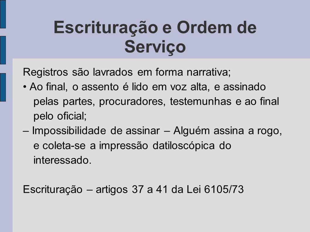 Escrituração e Ordem de Serviço Registros são lavrados em forma narrativa; Ao final, o assento é lido em voz alta, e assinado pelas partes, procurador