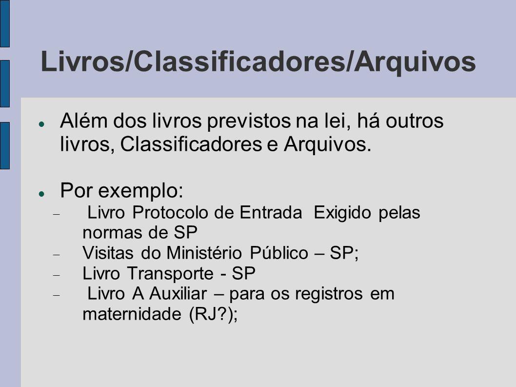 Livros/Classificadores/Arquivos Além dos livros previstos na lei, há outros livros, Classificadores e Arquivos. Por exemplo: Livro Protocolo de Entrad