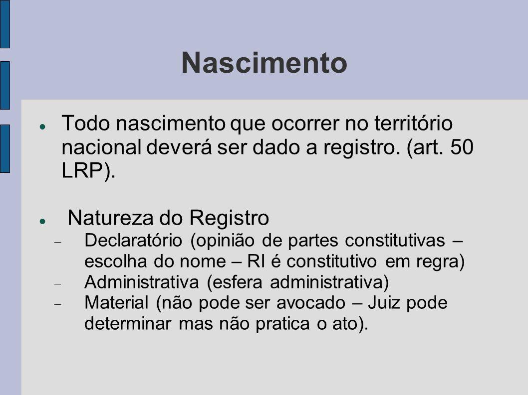 Nascimento Todo nascimento que ocorrer no território nacional deverá ser dado a registro. (art. 50 LRP). Natureza do Registro Declaratório (opinião de
