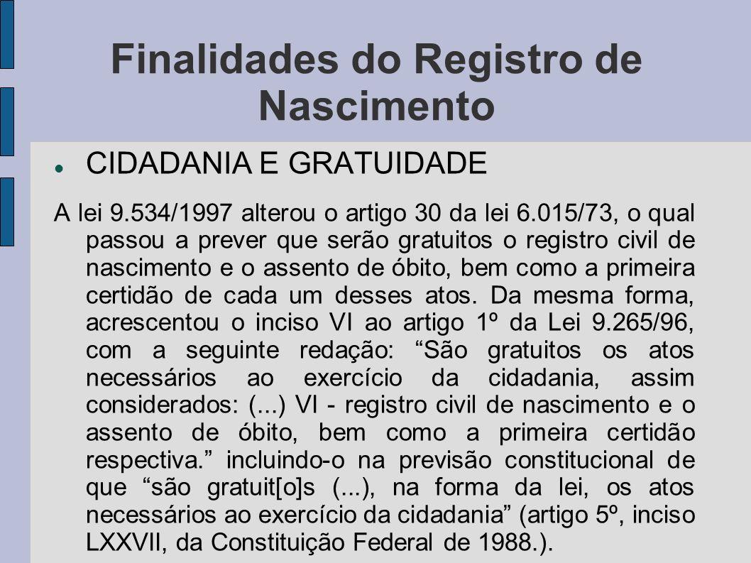 Finalidades do Registro de Nascimento CIDADANIA E GRATUIDADE A lei 9.534/1997 alterou o artigo 30 da lei 6.015/73, o qual passou a prever que serão gr
