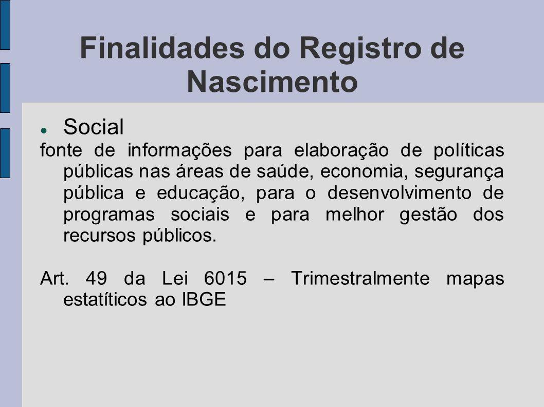 Finalidades do Registro de Nascimento Social fonte de informações para elaboração de políticas públicas nas áreas de saúde, economia, segurança públic