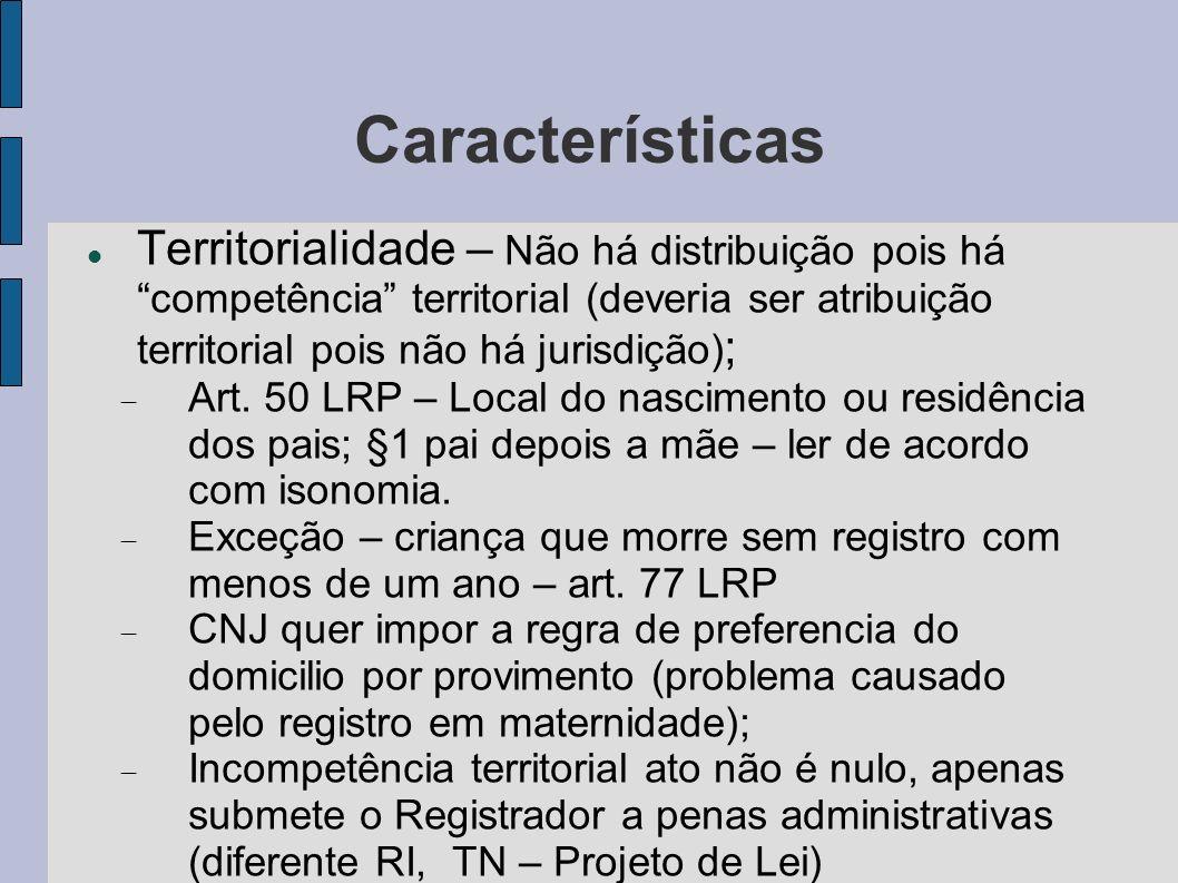 Características Territorialidade – Não há distribuição pois há competência territorial (deveria ser atribuição territorial pois não há jurisdição) ; A