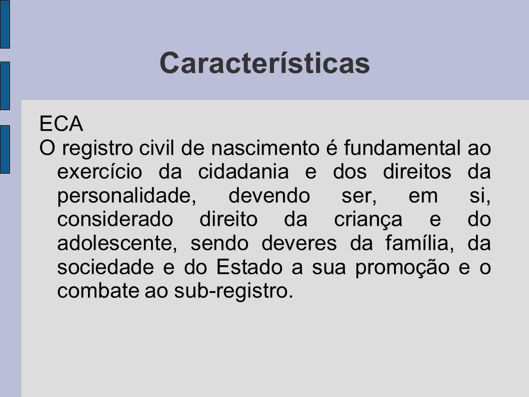 Características ECA O registro civil de nascimento é fundamental ao exercício da cidadania e dos direitos da personalidade, devendo ser, em si, consid