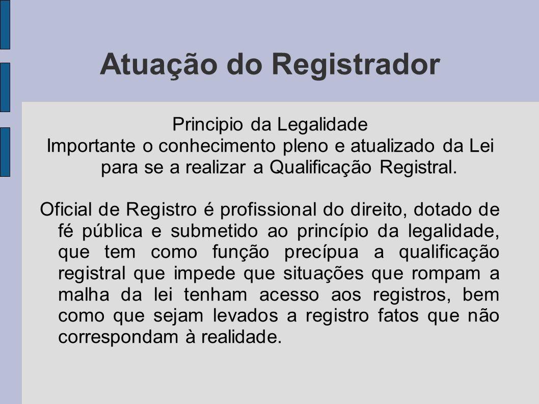Atuação do Registrador Principio da Legalidade Importante o conhecimento pleno e atualizado da Lei para se a realizar a Qualificação Registral. Oficia