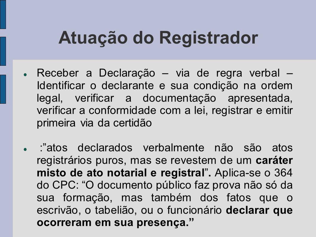 Atuação do Registrador Receber a Declaração – via de regra verbal – Identificar o declarante e sua condição na ordem legal, verificar a documentação a