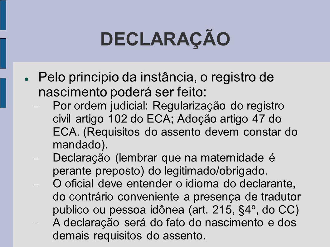 DECLARAÇÃO Pelo principio da instância, o registro de nascimento poderá ser feito: Por ordem judicial: Regularização do registro civil artigo 102 do E