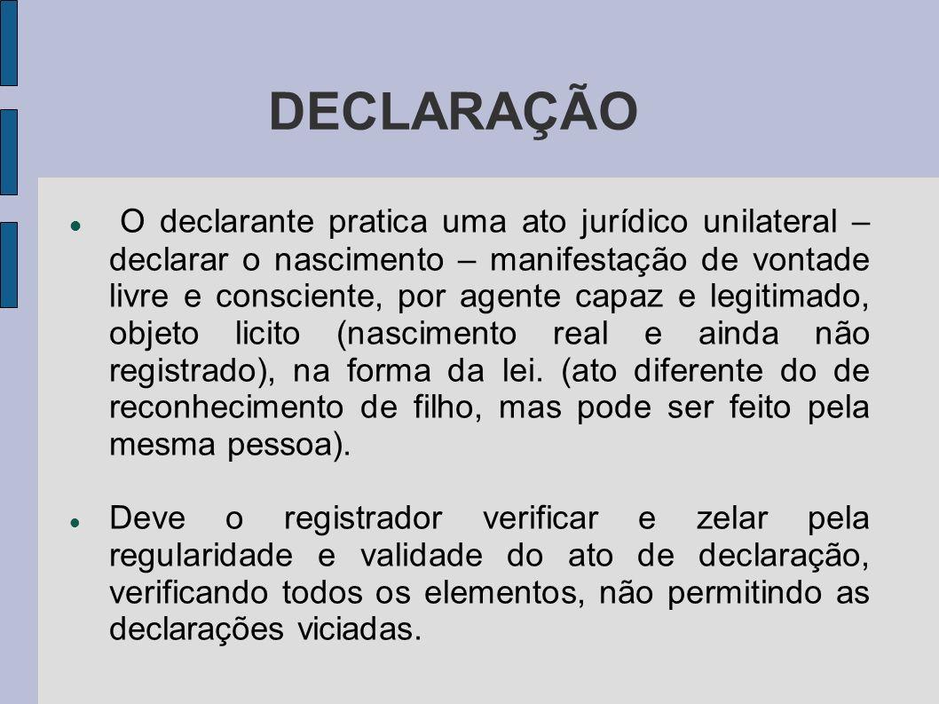 DECLARAÇÃO O declarante pratica uma ato jurídico unilateral – declarar o nascimento – manifestação de vontade livre e consciente, por agente capaz e l