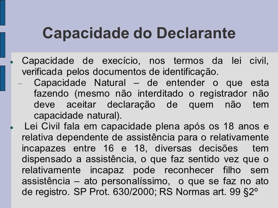 Capacidade do Declarante Capacidade de execício, nos termos da lei civil, verificada pelos documentos de identificação. Capacidade Natural – de entend