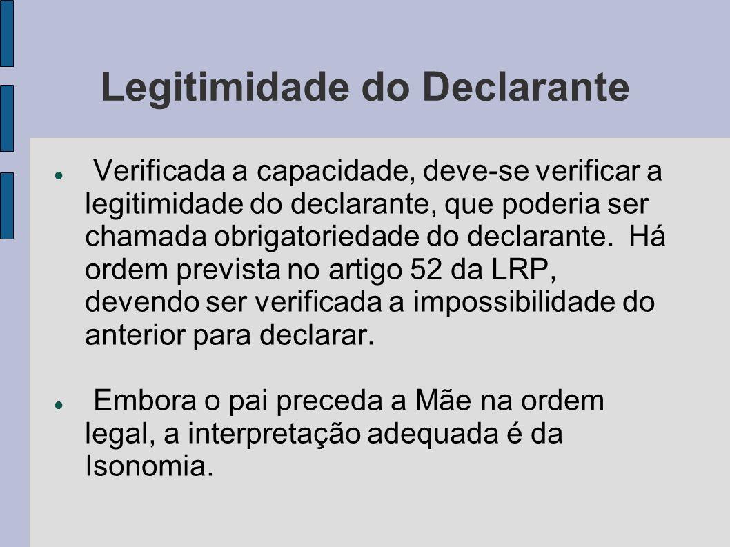 Legitimidade do Declarante Verificada a capacidade, deve-se verificar a legitimidade do declarante, que poderia ser chamada obrigatoriedade do declara