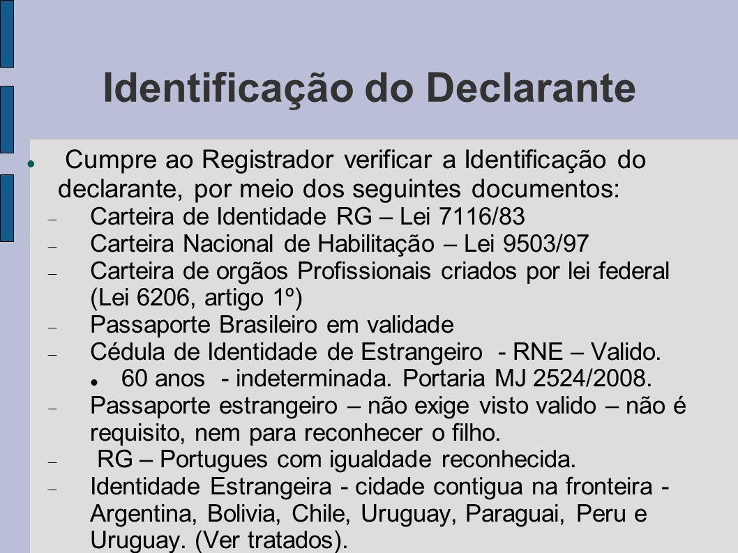 Identificação do Declarante Cumpre ao Registrador verificar a Identificação do declarante, por meio dos seguintes documentos: Carteira de Identidade R