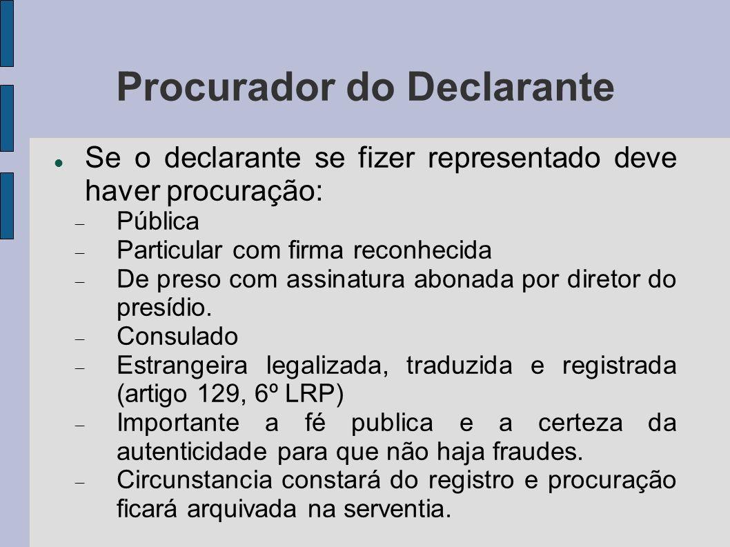 Procurador do Declarante Se o declarante se fizer representado deve haver procuração: Pública Particular com firma reconhecida De preso com assinatura