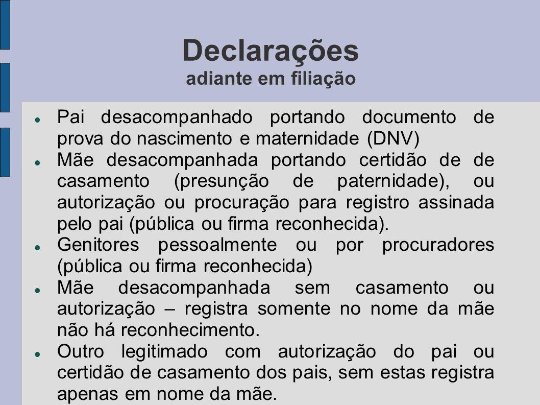 Declarações adiante em filiação Pai desacompanhado portando documento de prova do nascimento e maternidade (DNV) Mãe desacompanhada portando certidão