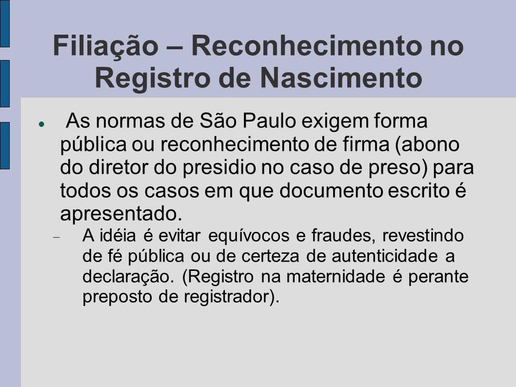 Filiação – Reconhecimento no Registro de Nascimento As normas de São Paulo exigem forma pública ou reconhecimento de firma (abono do diretor do presid