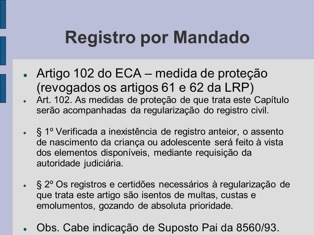 Registro por Mandado Artigo 102 do ECA – medida de proteção (revogados os artigos 61 e 62 da LRP) Art. 102. As medidas de proteção de que trata este C