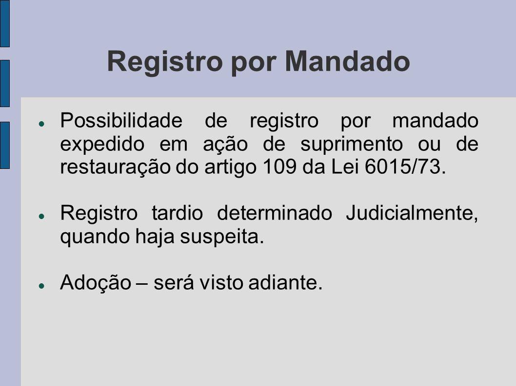Registro por Mandado Possibilidade de registro por mandado expedido em ação de suprimento ou de restauração do artigo 109 da Lei 6015/73. Registro tar