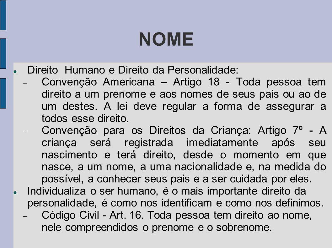 NOME Direito Humano e Direito da Personalidade: Convenção Americana – Artigo 18 - Toda pessoa tem direito a um prenome e aos nomes de seus pais ou ao
