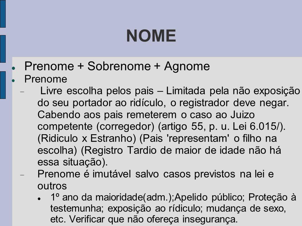 NOME Prenome + Sobrenome + Agnome Prenome Livre escolha pelos pais – Limitada pela não exposição do seu portador ao ridículo, o registrador deve negar