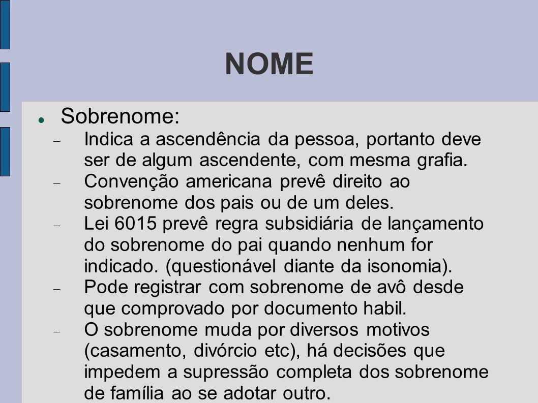 NOME Sobrenome: Indica a ascendência da pessoa, portanto deve ser de algum ascendente, com mesma grafia. Convenção americana prevê direito ao sobrenom