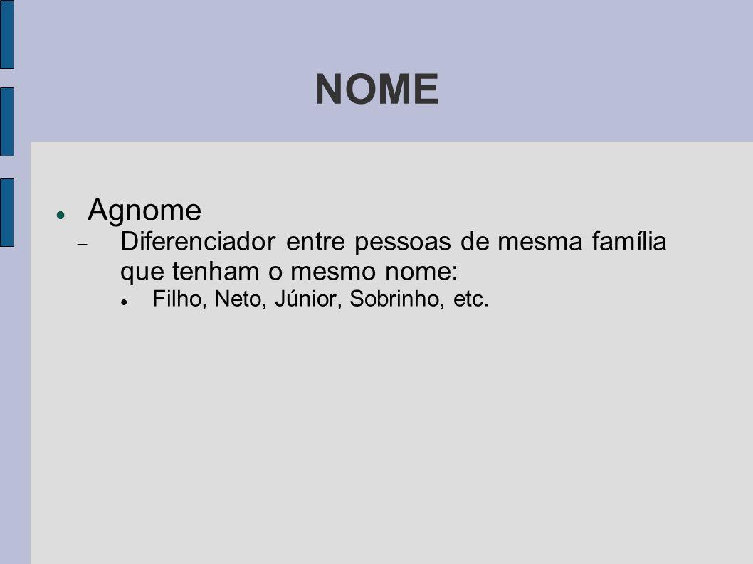 NOME Agnome Diferenciador entre pessoas de mesma família que tenham o mesmo nome: Filho, Neto, Júnior, Sobrinho, etc.