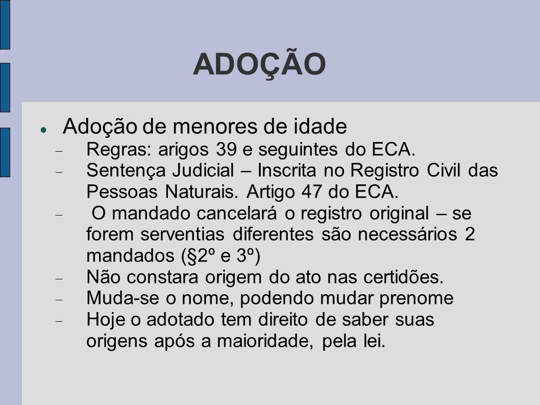 ADOÇÃO Adoção de menores de idade Regras: arigos 39 e seguintes do ECA. Sentença Judicial – Inscrita no Registro Civil das Pessoas Naturais. Artigo 47