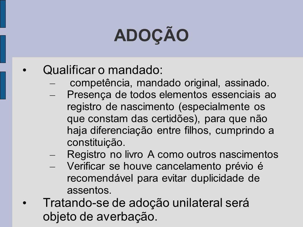 ADOÇÃO Qualificar o mandado: – competência, mandado original, assinado. – Presença de todos elementos essenciais ao registro de nascimento (especialme