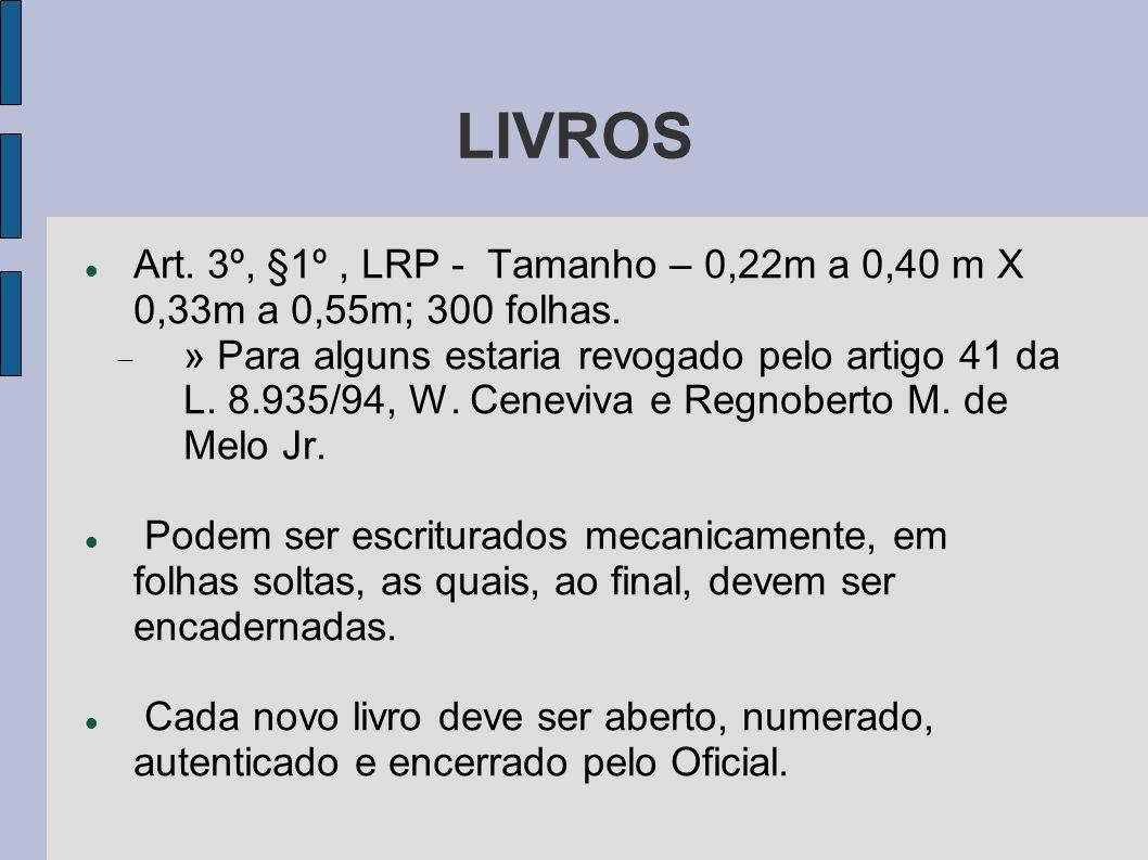 LIVROS Art. 3º, §1º, LRP - Tamanho – 0,22m a 0,40 m X 0,33m a 0,55m; 300 folhas. » Para alguns estaria revogado pelo artigo 41 da L. 8.935/94, W. Cene