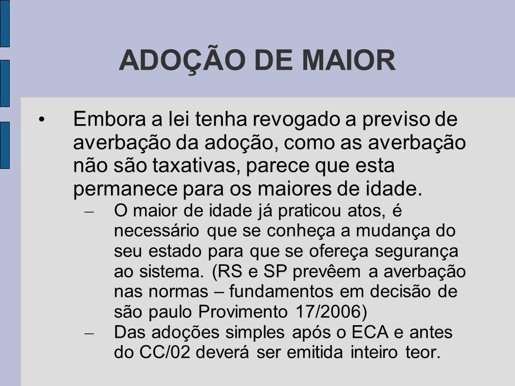 ADOÇÃO DE MAIOR Embora a lei tenha revogado a previso de averbação da adoção, como as averbação não são taxativas, parece que esta permanece para os m