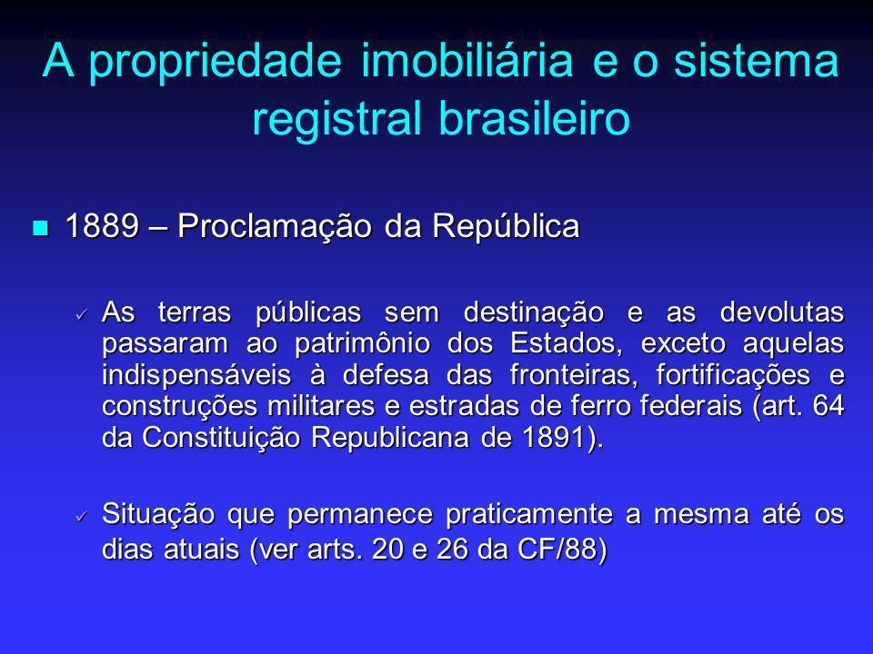 A propriedade imobiliária e o sistema registral brasileiro 1889 – Proclamação da República 1889 – Proclamação da República As terras públicas sem dest