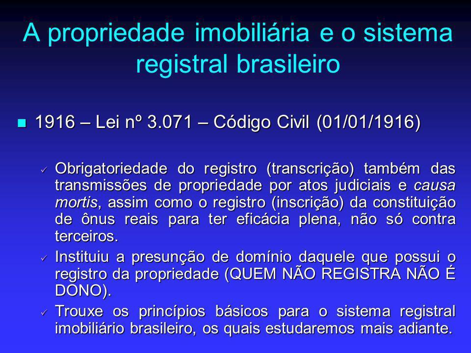 A propriedade imobiliária e o sistema registral brasileiro 1916 – Lei nº 3.071 – Código Civil (01/01/1916) 1916 – Lei nº 3.071 – Código Civil (01/01/1