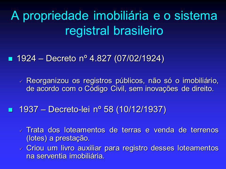 A propriedade imobiliária e o sistema registral brasileiro 1924 – Decreto nº 4.827 (07/02/1924) 1924 – Decreto nº 4.827 (07/02/1924) Reorganizou os re