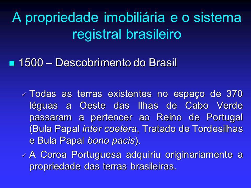 A propriedade imobiliária e o sistema registral brasileiro 1500 – Descobrimento do Brasil 1500 – Descobrimento do Brasil Todas as terras existentes no