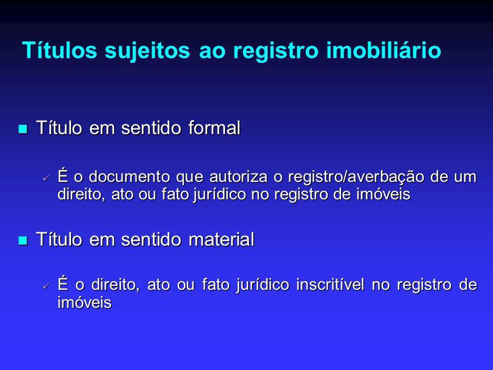 Títulos sujeitos ao registro imobiliário Título em sentido formal Título em sentido formal É o documento que autoriza o registro/averbação de um direi