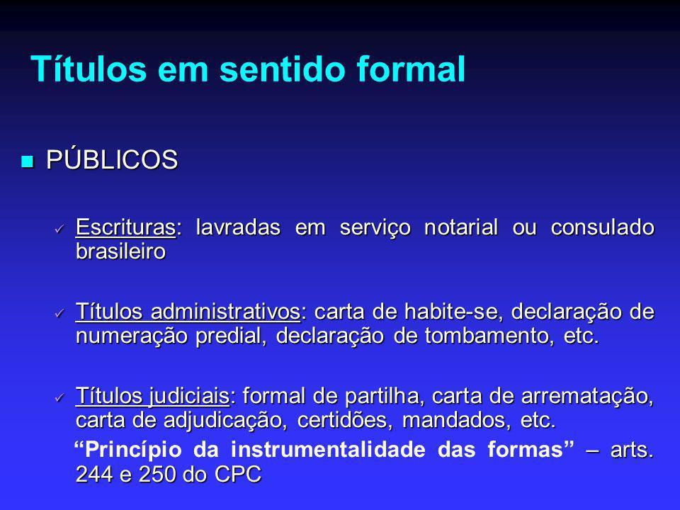 Títulos em sentido formal PÚBLICOS PÚBLICOS Escrituras: lavradas em serviço notarial ou consulado brasileiro Escrituras: lavradas em serviço notarial