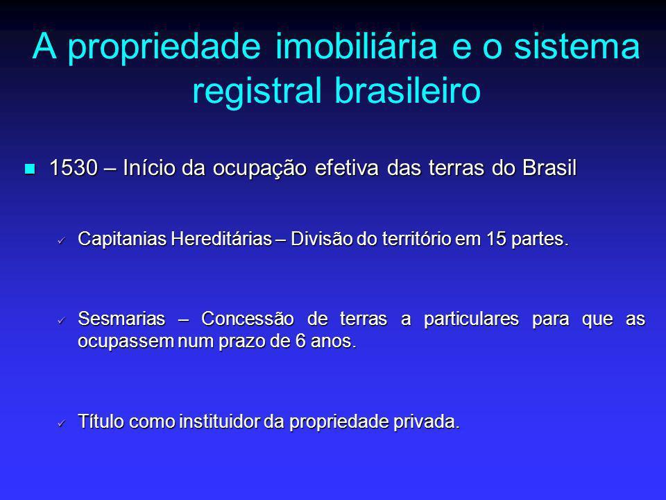 A propriedade imobiliária e o sistema registral brasileiro 1530 – Início da ocupação efetiva das terras do Brasil 1530 – Início da ocupação efetiva da