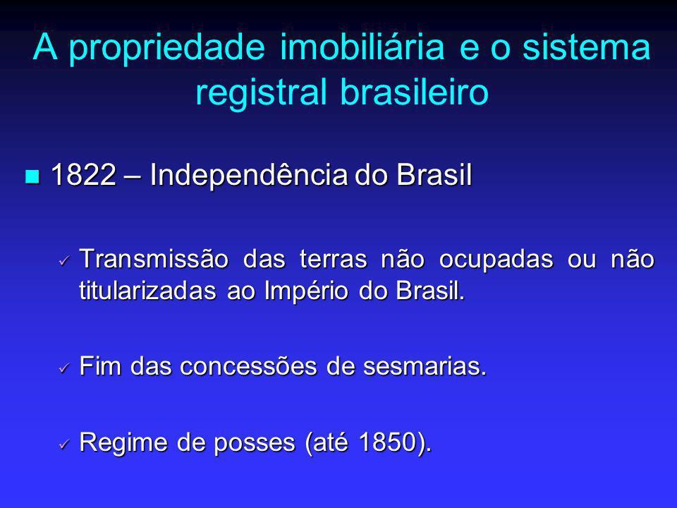 A propriedade imobiliária e o sistema registral brasileiro 1822 – Independência do Brasil 1822 – Independência do Brasil Transmissão das terras não oc