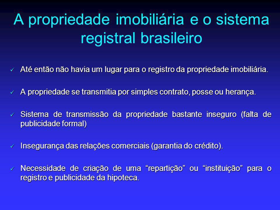 A propriedade imobiliária e o sistema registral brasileiro Até então não havia um lugar para o registro da propriedade imobiliária. Até então não havi