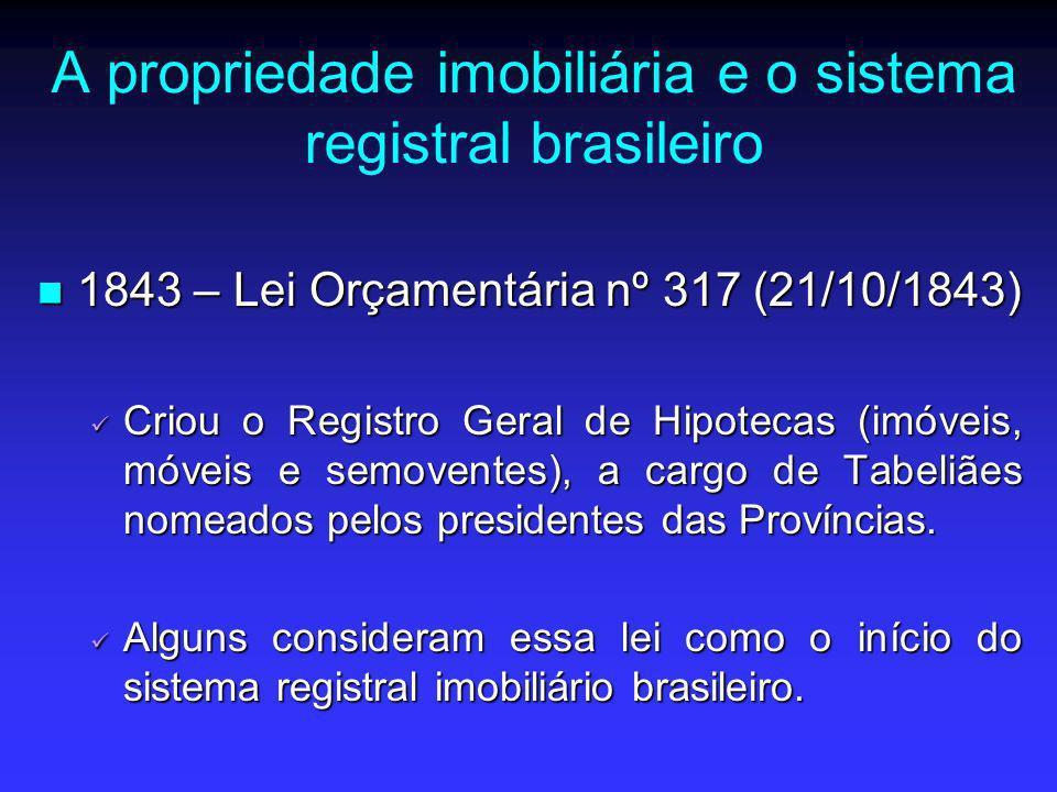 A propriedade imobiliária e o sistema registral brasileiro 1843 – Lei Orçamentária nº 317 (21/10/1843) 1843 – Lei Orçamentária nº 317 (21/10/1843) Cri