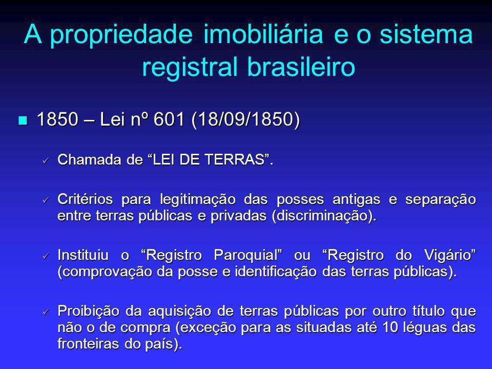 A propriedade imobiliária e o sistema registral brasileiro 1973 – Lei nº 6.015 (31/12/1973) 1973 – Lei nº 6.015 (31/12/1973) Atual Lei de Registros Públicos.