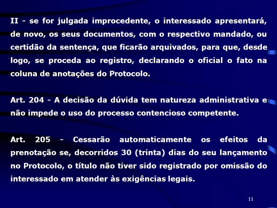 11 II - se for julgada improcedente, o interessado apresentará, de novo, os seus documentos, com o respectivo mandado, ou certidão da sentença, que fi